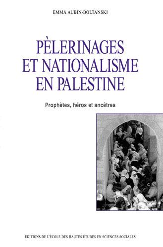 PELERINAGES ET NATIONALISME EN PALESTINE - PROPHETES, HEROS