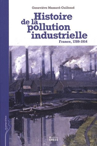 HISTOIRE DE LA POLLUTION INDUSTRIELLE - FRANCE, 1789-1914