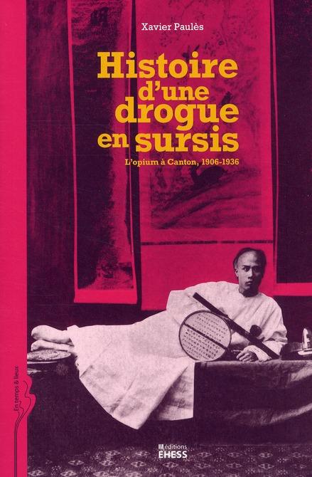 HISTOIRE D UNE DROGUE EN SURSIS L OPIUM A CANTON 1912 1937