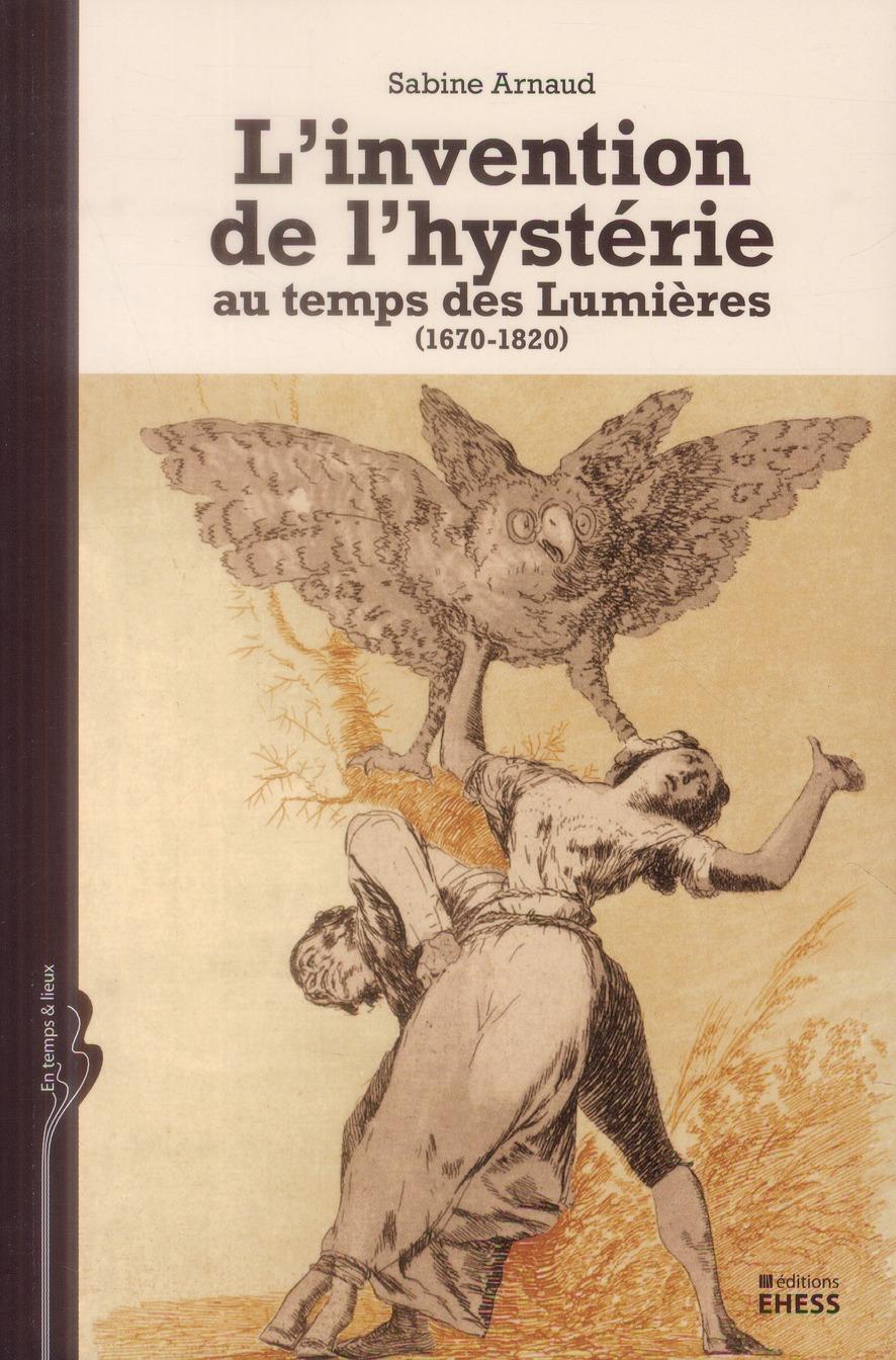 L INVENTION DE L'HYSTERIE AU TEMPS DES LUMIERES 1670 1820