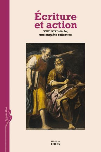 ECRITURE ET ACTION - XVIIE-XIXE SIECLE, UNE ENQUETE COLLECTI