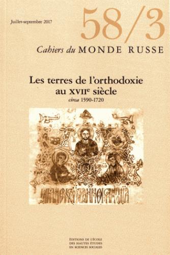 CAHIERS DU MONDE RUSSE 58/3 - LES TERRES DE L'ORTHODOXIE AU XVIIE SIECLE