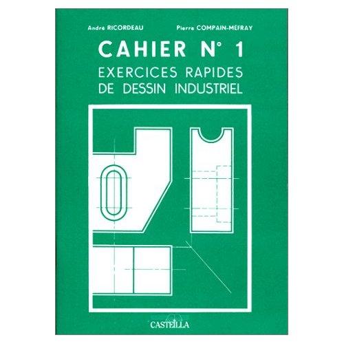 CAHIER N 1 : EXERCICES RAPIDES DE DESSIN INDUSTRIEL