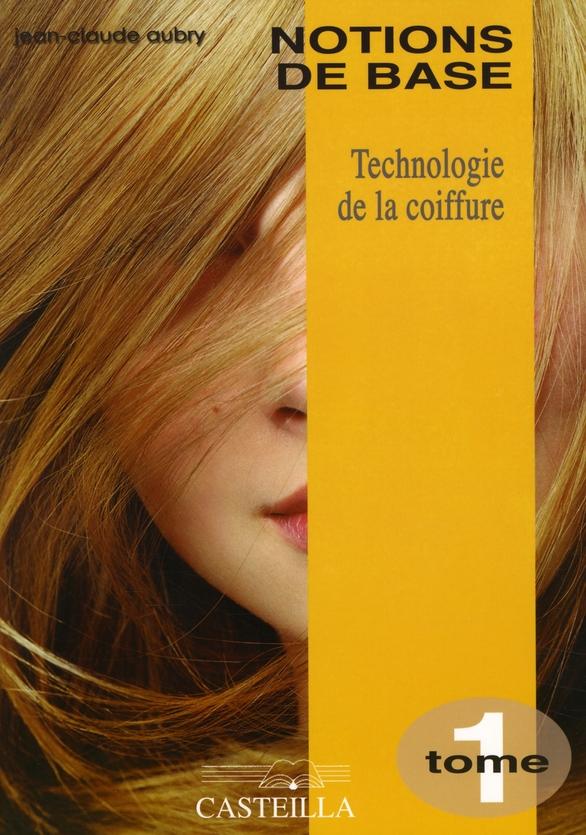 TECHNOLOGIE DE LA COIFFURE (TOME 1) NOTIONS DE BASE