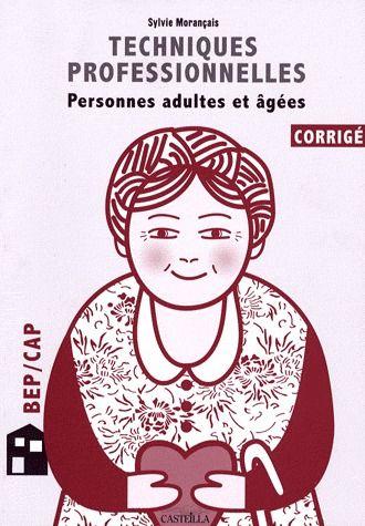 TECHNIQUES PROFESSIONNELLES - PERSONNES ADULTES ET AGEES - CORRIGES