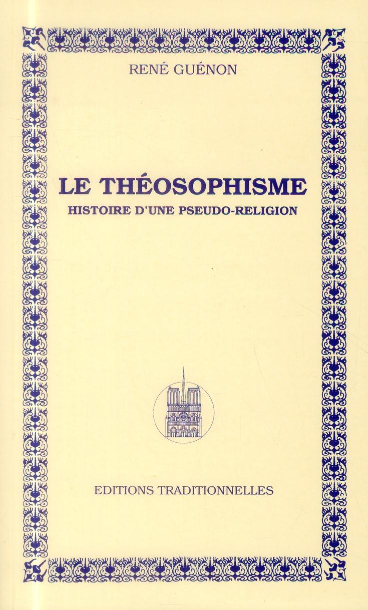 THEOSOPHISME (LE) : HISTOIRE D'UNE PSEUDO-RELIGION