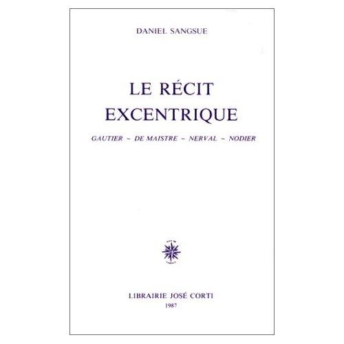 LE RECIT EXCENTRIQUE GAUTIER, DE MAISTRE, NERVAL, NODIER