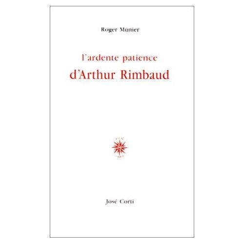 L'ARDENTE PATIENCE D'ARTHUR RIMBAUD
