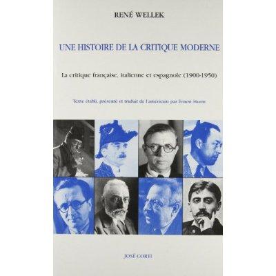 UNE HISTOIRE DE LA CRITIQUE MODERNE LA CRITIQUE FRANCAISE, ITALIENNE ET ESPAGNOLE (1900-1950)