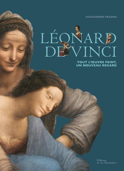 LEONARD DE VINCI TOUT L'OEUVRE PEINT, UN NOUVEAU REGARD