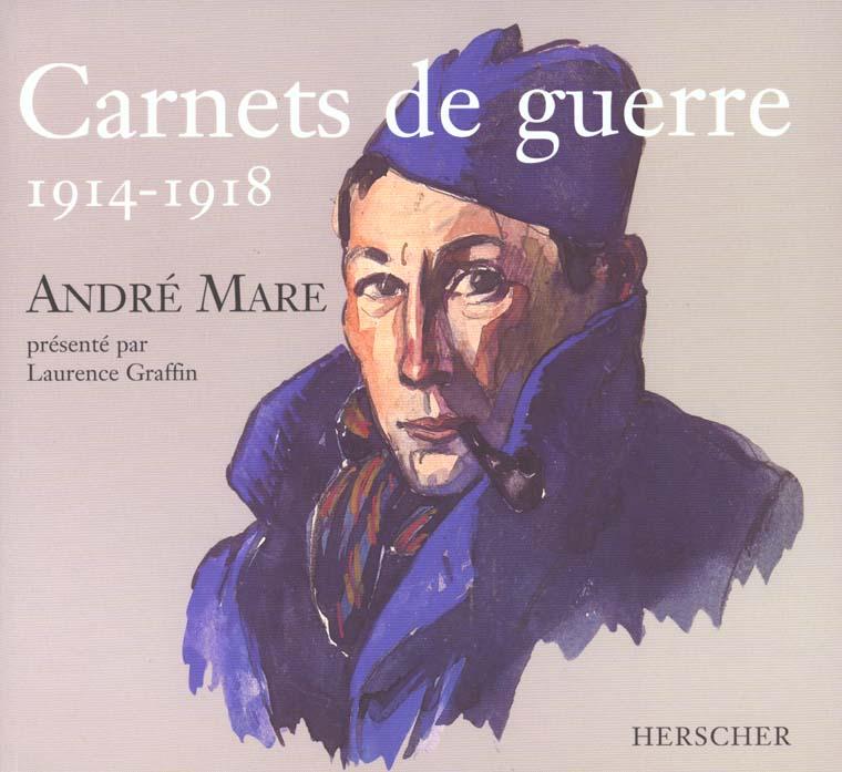 CARNETS DE GUERRE - ANDRE MARE