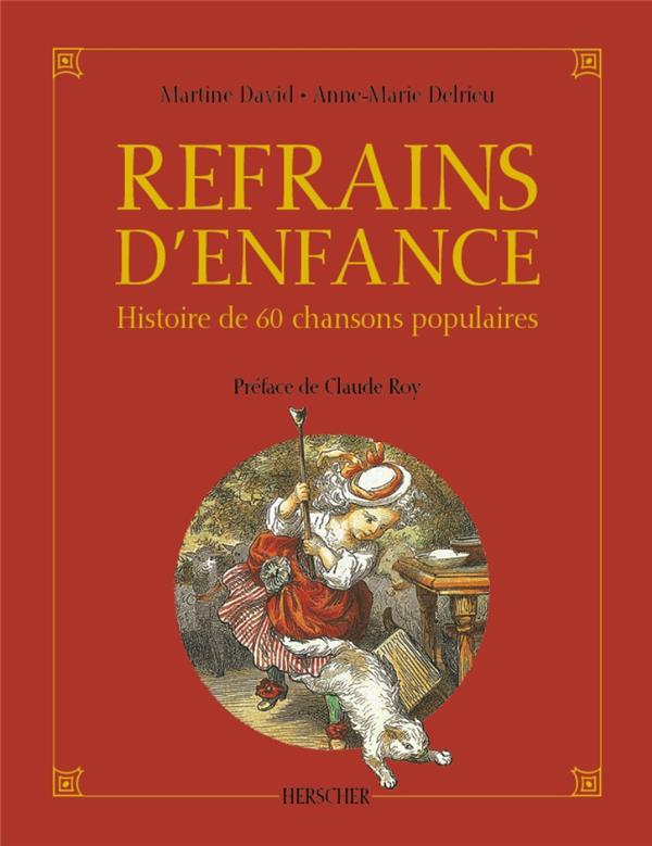 REFRAINS D'ENFANCE - HISTOIRE DE 60 CHANSONS POPULAIRES