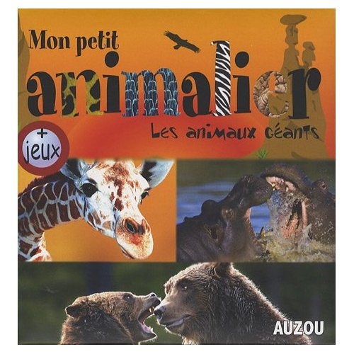 MON PETIT ANIMALIER LES ANIMAUX GEANTS