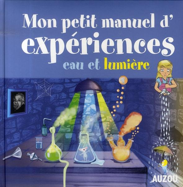 MON PETIT MANUEL D EXPERIENCES EAU ET LUMIERE