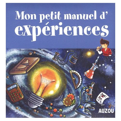 MON PETIT MANUEL D'EXPERIENCES DE SUPERS IDEES POUR FAIRE DES EXPERIENCES EN S'AMUSANT !