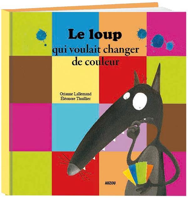 LE LOUP QUI VOULAIT CHANGER DE COULEUR (COLL.MES PTITS ALBUMS)