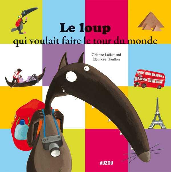 LE LOUP QUI VOULAIT FAIRE LE TOUR DU MONDE (COLL. MES PTITS ALBUMS)