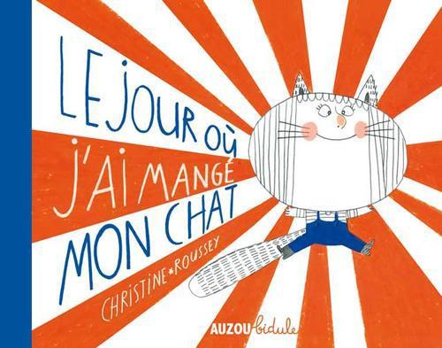 LE JOUR OU J'AI MANGE MON CHAT (COLL. BIDULE)