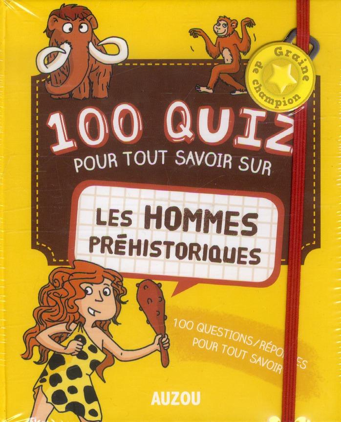 100 QUIZ POUR TOUT SAVOIR SUR LES HOMMES PREHISTORIQUES