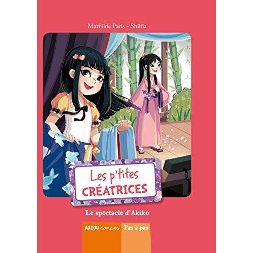 LES P'TITES CREATRICES - TOME 3 -  LE SPECTACLE D'AKIKO (COLL. PAS A PAS)
