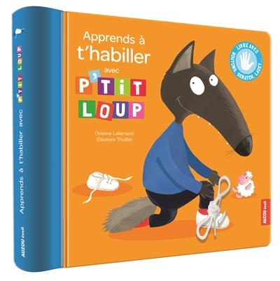 APPRENDS A T'HABILLER AVEC P'TIT LOUP  (NOUVELLE EDITION)