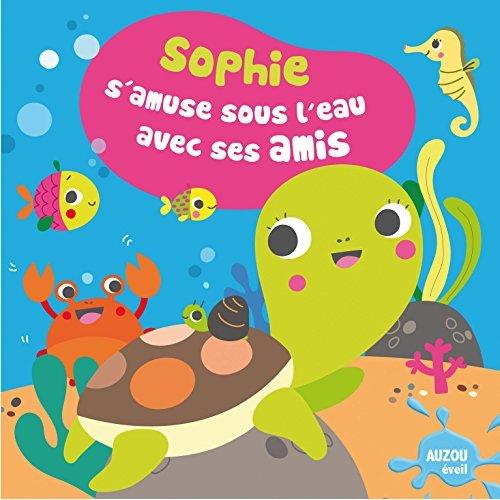 SOPHIE S'AMUSE SOUS L'EAU AVEC SES AMIS - NE (COLL. MON PREMIER LIVRE DE BAIN)
