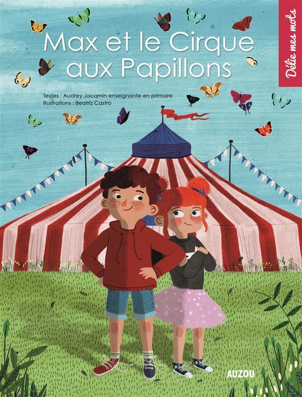 MAX ET LE CIRQUE AUX PAPILLONS (COLL. DELIE MES MOTS)