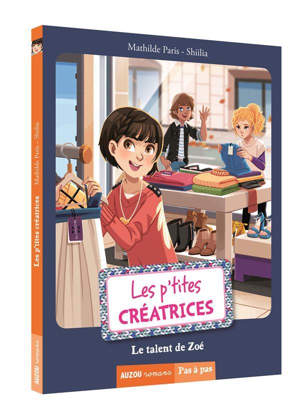 LES P'TITES CREATRICES - TOME 7 - LE TALENT DE ZOE (COLL. PAS A PAS)