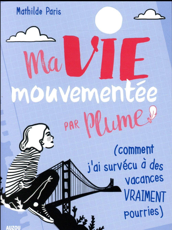 MA VIE MOUVEMENTEE - PAR PLUME (COMMENT J'AI SURVECU A DES VACANCES VRAIMENT POU - COMMENT J'AI SURV