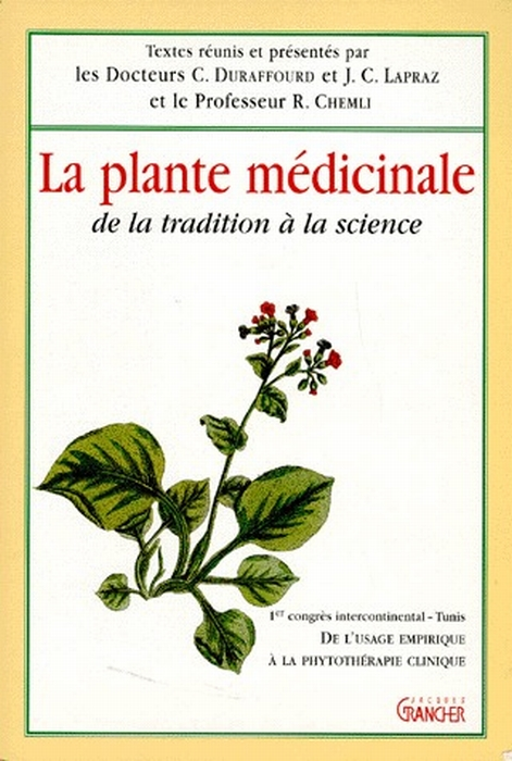 LA PLANTE MEDICINALE : DE LA TRADITION A LA SCIENCE : DE L'USAGE EMPIRIQUE A LA PHYTOTHERAPIE CLINIQ