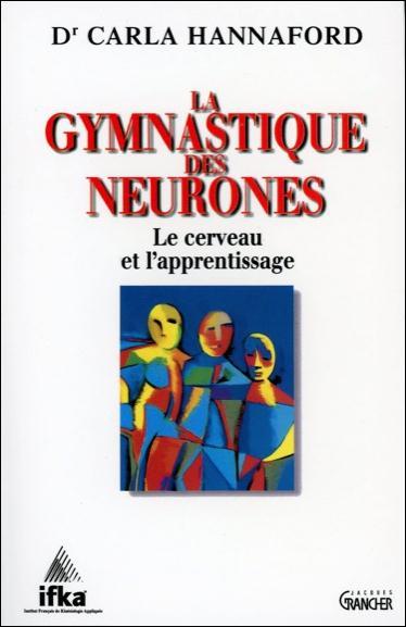 LA GYMNASTIQUE DES NEURONES : LE CERVEAU ET L'APPRENTISSAGE