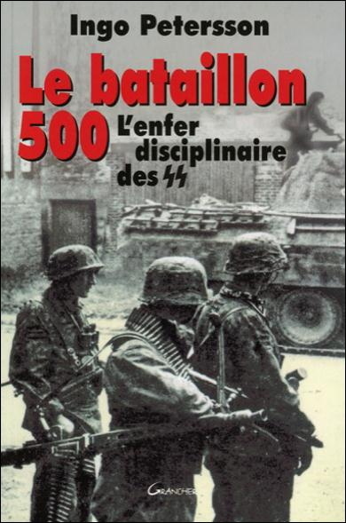 LE BATAILLON 500 : L'ENFER DISCIPLINAIRE DES SS