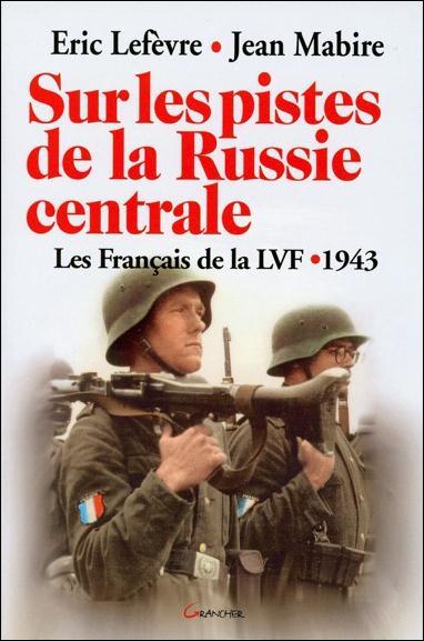 SUR LES PISTES DE LA RUSSIE CENTRALE : LES FRANCAIS DE LA LVF, 1943