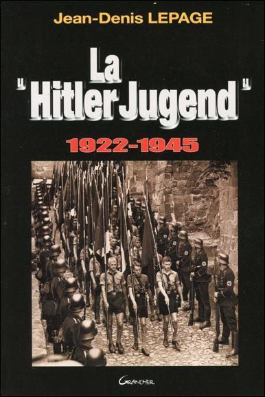 HITLER JUGEND : LA JEUNESSE HITLERIENNE : 1922-1945