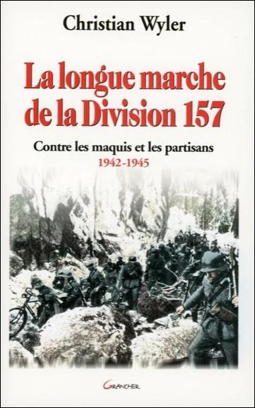 LA LONGUE MARCHE DE LA DIVISION 157 : CONTRE LES MAQUIS ET LES PARTISANS, 1942-1945