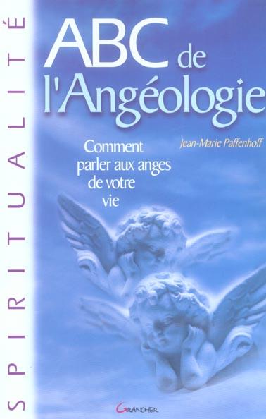 ABC DE L'ANGEOLOGIE : COMMENT PARLER AUX ANGES DE VOTRE VIE