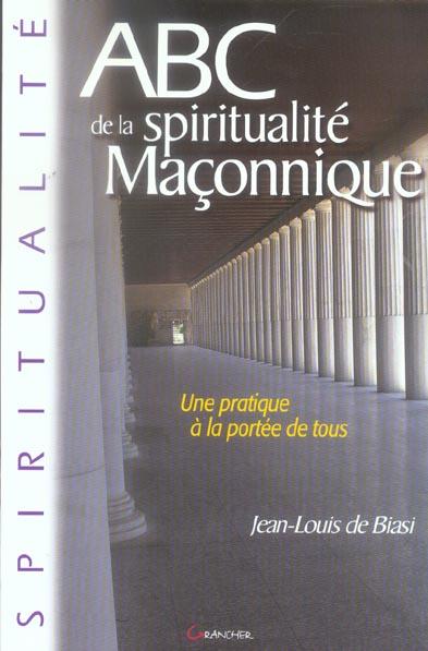ABC DE LA SPIRITUALITE MACONNIQUE : UNE PRATIQUE A LA PORTEE DE TOUS