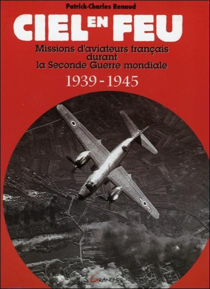 CIEL EN FEU : MISSIONS D'AVIATEURS FRANCAIS DURANT LA SECONDE GUERRE MONDIALE, 1939-1945