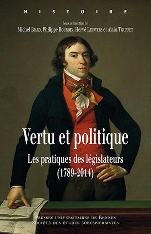 VERTU ET POLITIQUE LES PRATIQUES DES LEGISLATEURS, 1789-2014 - [ACTES DU COLLOQUE, PARIS, ASSEMBLEE