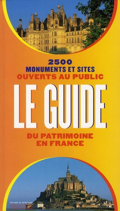 LE GUIDE DU PATRIMOINE EN FRANCE. 2500 MONUMENTS ET SITES OUVERTS AU PUBLIC