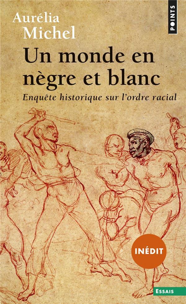 UN MONDE EN NEGRE ET BLANC - ENQUETE HISTORIQUE SUR L'ORDRE RACIAL