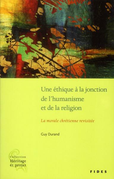 ETHIQUE A LA JONCTION DE L'HUMANISME ET DE LA RELIGION