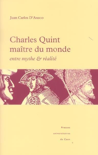 CHARLES QUINT MAITRE DU MONDE : ENTRE MYTHE ET REALITE