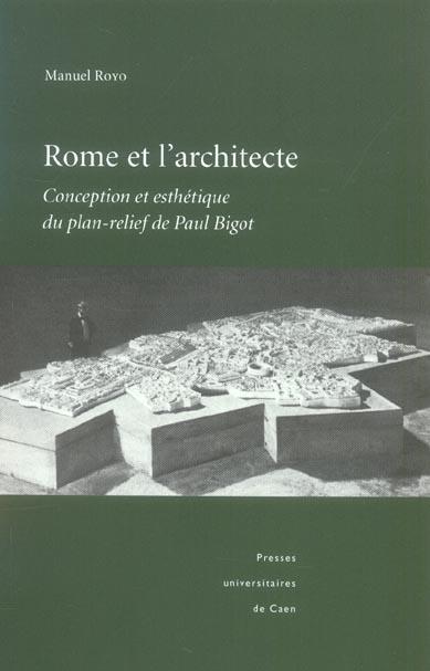 ROME ET L'ARCHITECTE : CONCEPTION ET ESTHETIQUE DU PLAN-RELIEF DE PAU L BIGOT