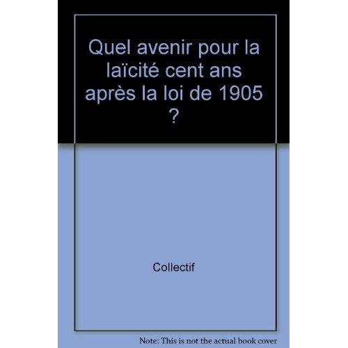 N  4 : QUEL AVENIR POUR LA LAICITE CENT ANS APRES LA LOI DE 1905 ?