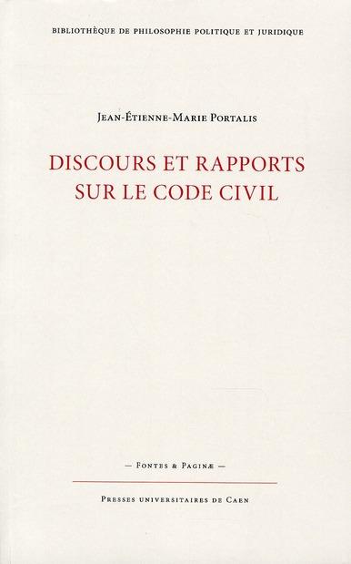 DISCOURS ET RAPPORTS SUR LE CODE CIVIL (NOUVELLE EDITION). PRECEDES D E L'ESSAI SUR L'UTILITE DE LA