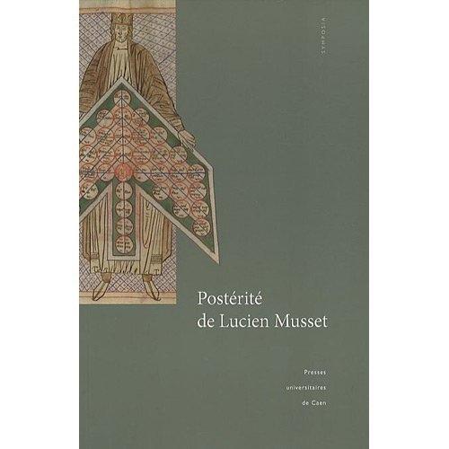 POSTERITE DE LUCIEN MUSSET. ACTES DE LA JOURNEE D'ETUDE DU 26 NOVEMBR E 2005