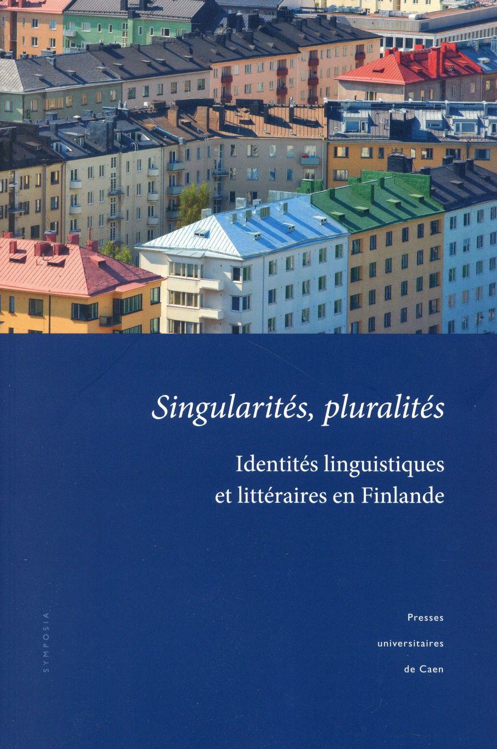 SINGULARITES, PLURALITES. IDENTITES LINGUISTIQUES ET LITTERAIRES EN F INLANDE