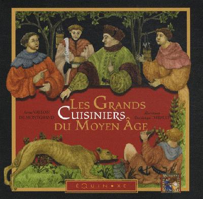 GRANDS CUISINIERS DU MOYEN AGE (LES)