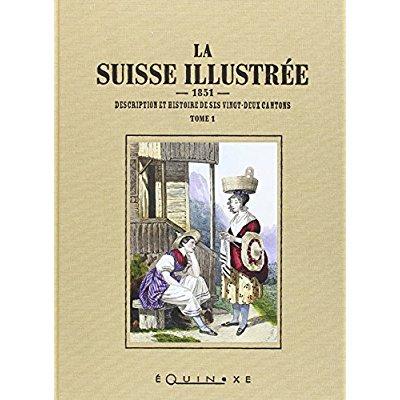 LA SUISSE ILLUSTREE TOME 1 ET TOME 2 DESCRIPTION ET HISTOIRE DE SES VINGT DEUX CANTONS 1851